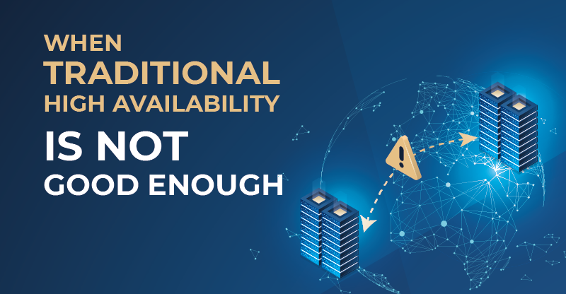 When Traditional High Availability Is Not Good Enough